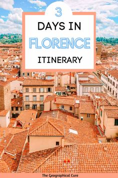 The Perfect 3 Day Itinerary for Florence, for First Timers and Repeat Visitors