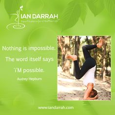 Nothing is impossible. The word itself says 'I'm possible.  -Audrey Hepburn http://iandarrah.com/