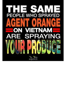 This is why I always wash mine with soap and water, but it's probably inside the produce as well, huh?--The same people who sprayed AGENT ORANGE on Vietnam Vets are spraying your produce via kld.