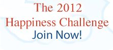 The Year of Happiness Challenge  Ask yourself: What would make you happier? Make it happen in 2012.