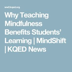 Why Teaching Mindfulness Benefits Students' Learning | MindShift | KQED News