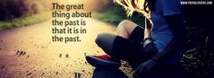 The great thing about the past is that it is in the past