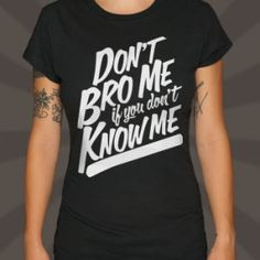 Don't bro me if you don't know me, dude.