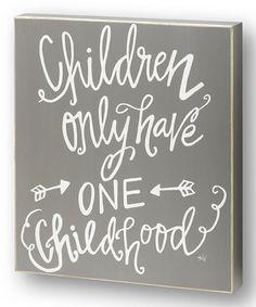 Look at this #zulilyfind! Gray 'Children Only Have One' Box Sign by Collins #zulilyfinds