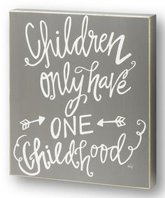 Look what I found on #zulily! Gray 'Children Only Have One' Box Sign by Collins #zulilyfinds