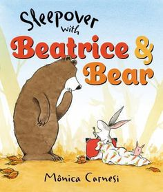 Sleepover with Beatrice and Bear by Monica Carnesi