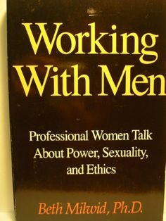 Working With Men: Professional Women Talk About Power, Sexuality, and Ethics by Beth Milwid. $12.95. Publisher: Beyond Words Pub Co; Revised edition (August 1990). Author: Beth Milwid. Publication: August 1990
