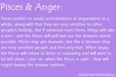 Very true...you don't want to feel the wrath of a Piscean, it's a huge tsunami of sudden bad-mouthing and yelling!