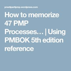 How to memorize 47 PMP Processes… | Using PMBOK 5th edition reference