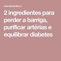 2 ingredientes para perder a barriga, purificar artérias e equilibrar diabetes