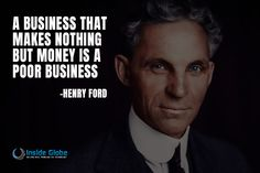 A Business That Makes Nothing But Money Is A Poor Business -Henry Ford  #business #quotes #life #insideglobe