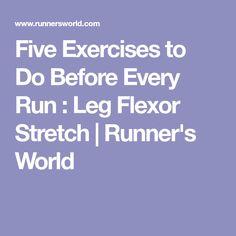 Five Exercises to Do Before Every Run : Leg Flexor Stretch   Runner's World