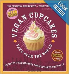 Vegan Cupcakes Take Over the World: 75 Dairy-Free Recipes for Cupcakes that Rule: Isa Chandra Moskowitz,