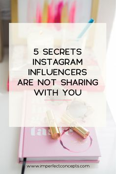 Five Secrets Instagram Influencers Are Not Sharing With You - Imperfect Concepts