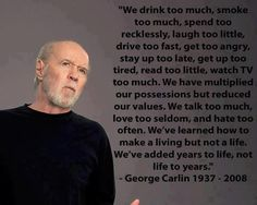 Great quote from George Carlin  http://sussle.org/t/Inspiration
