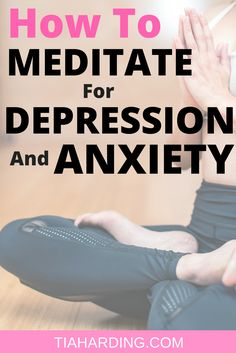 How to meditate for depression and anxiety.