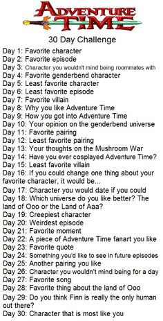 Adventure Time 30 Day Challenge. I edited this myself! when i found the one on Tumblr (where i copied this from) there was no challenge for day 18, so i made one up myself! sorry if it sucks!