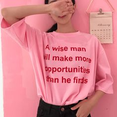 WISE MAN MAKES MORE OPPORTUNITIES PINK TSHIRT