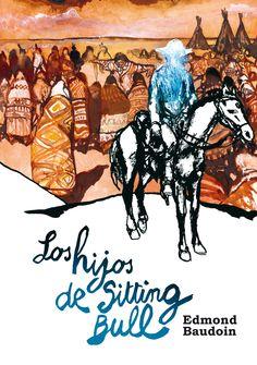 Los hijos de Sitting Bull / Edmond Baudoin ; [traducción, Ana Sánchez].-- Bilbao : Astiberri, 2014.