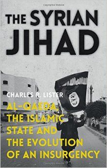 The Syrian Jihad: Al-Qaeda, the Islamic State and the Evolution of an Insurgency: Amazon.co.uk: Charles R. Lister: 9781849045902: Books