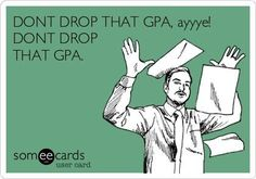 Don't drop that GPA, Ayyyee! Don't drop that GPA!