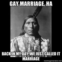 Gay marriage among the native Americans was common & thought of as sacred. Really? ? Awsome!