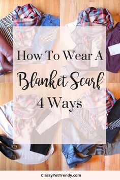 How To Wear a Blanket Scarf 4 Ways - fall and winter outfit ideas featuring a striped top, distressed jeans, riding boots, herringbone puffer vest, white long sleeve tee, burgundy jeans, ankle boots boories, tunic seater, leggings, black boots, utility vest, black jeans and ballet flats.