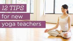 12 Tips for New Yoga Teachers | Yoga International LOVE this