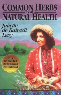 Common Herbs for Natural Health (Herbals of Our Foremothers): Juliette de Bairacli Levy: 9780961462093: Amazon.com: Books