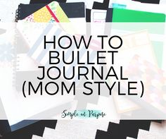 How to Bullet Journal (Mom Style). Low maintenance bullet journaling for busy moms. Why it has changed my life and how to get started.