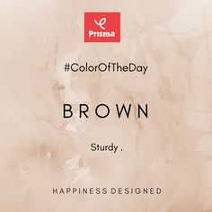 The color of Sturdy! Brown is Prisma #ColorOfTheDay  Prisma Shades Of Brown... Brown . Sand . Deep Skin . Honey . Happy Shopping @ www.myprisma.in #BrandPrisma #HappinessDesigned