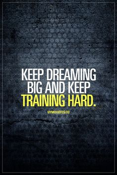 Keep dreaming big and keep training hard.  Never stop dreaming big and never stop pushing yourself hard in the gym!  Gym Quotes  #dreambig #trainhard #gymmotivation