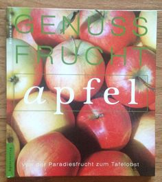Apfel Von der Paradiesfrucht zum Tafelobst