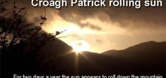 Croagh Patrick rolling sun - For two days a year the sun appears to roll down the mountain