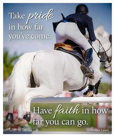 """Equestrian motivation   """"Take pride in how far you've come. Have faith in how far you can go."""""""