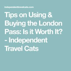 Tips on Using & Buying the London Pass: Is it Worth It? - Independent Travel Cats