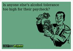 ecard, ecards, rotten ecard, alcohol tolerance ecard, too high for paycheck ecard, funny ecard, alcohol ecard, paycheck ecard,