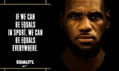 IF WE CAN BE EQUALS IN SPORT, WE CAN BE EQUALS EVERYWHERE. | EQUALITY.