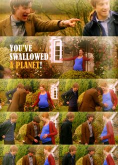 The Doctor notices something different about Amy   Doctor: You've swallowed a planet!Amy: I'm pregnant.Doctor: You're huge.Amy: Yeah, I'm pregnant.Doctor: Look at you. When worlds collide.Amy: Doctor, I'm pregnant.Doctor: Oh, look at you both. Five years later and you haven't changed a bit. Apart for age and size.Amy: Oh, it's good to see you, Doctor.Doctor: …Doctor: Are you pregnant?  letseyx: A favorite moment of s5 a day until s6 starts | 24.