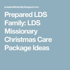 Prepared LDS Family: LDS Missionary Christmas Care Package Ideas