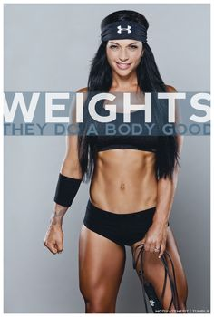 Weights. They do a body good.