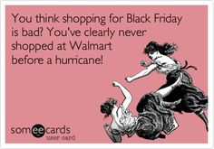 You think shopping for Black Friday is bad? You've clearly never shopped at Walmart before a hurricane!