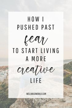 How I pushed past fear to start living a more creative life – Well Wild World Self Development, Personal Development, Emotional Development, Helping Others, Helping People, I Love School, Overcoming Anxiety, Inspirational Books, Positive Mindset
