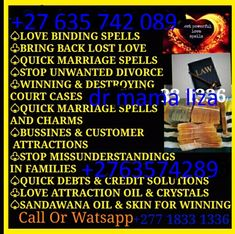 Dr mama Liza is blessed to cast powerful Spells and perform Traditional Healing with a number of different powerful prayers to ensure satisfaction to my clients, i have been Casting Spells for more than 32 Years and i have always been successful.call Dr mama Liza on +2763574289I have clients in more than 58 countries almost …