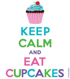 Keep calm and eat CUPCAKES ^^