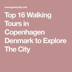 Top 16 Walking Tours in Copenhagen Denmark to Explore The City