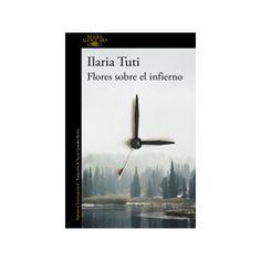 """Ilaria Tuti. """"Flores sobre el infierno"""". Editorial Alfaguara Editorial, Phone, Flowers, Telephone, Mobile Phones"""