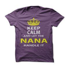 Keep Calm ① & Let The Nana Handle ItKeep Calm and Let The Nana Handle Itkeep calm, Nana, handle it, funny