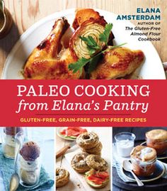 Paleo Cooking from Elana's Pantry: Gluten-Free, Grain-Free, Dairy-Free Recipes. This book is gluten-free, grain-free, dairy-free and nightshade-free. Paleo Menu, Paleo Cookbook, Paleo Recipes Easy, High Protein Recipes, Dairy Free Recipes, Diet Recipes, Yummy Recipes, Vitamix Recipes, Flour Recipes