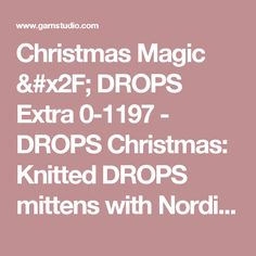 """Christmas Magic / DROPS Extra 0-1197 - DROPS Christmas: Knitted DROPS mittens with Nordic pattern in """"Air"""". - Free pattern by DROPS Design"""